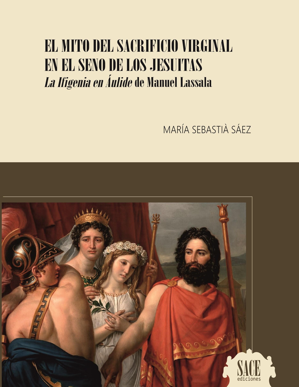 EL MITO DEL SACRIFICIO VIRGINAL EN EL SENO DE LOS JESUITAS La Ifigenia en Áulide de Manuel Lassala